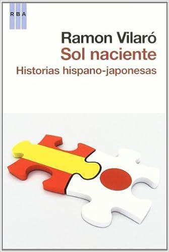 Sol naciente: Historias hispano-japonesas ENSAYO Y BIOGRAFIA: Amazon.es: RAMON VILARO : Libros