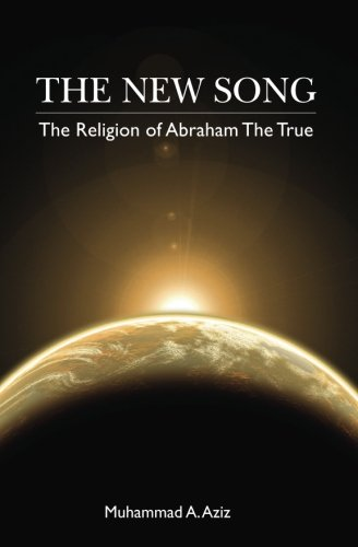 The New Song: The Religion of  Abraham The True In Faith