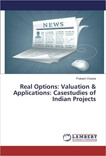 Real Options: Valuation and Applications: Casestudies of Indian Projects