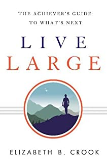 Book Cover: Live Large: The Achiever's Guide to What's Next