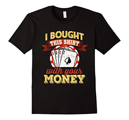 Men's I Bought This Shirt wit Your Money Gambling Poker Card Game XL Black