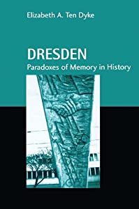 Dresden: Paradoxes of Memory in History (Studies in Anthropology and History)