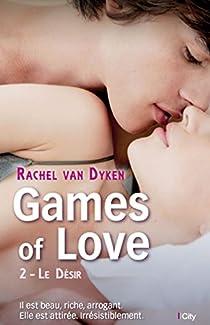 Games of Love, tome 2 : Le désir par Van Dyken