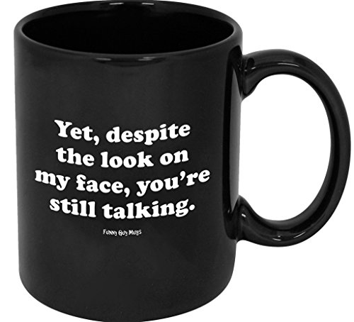 Funny Guy Mugs Yet Despite The Look On My Face You're Still Talking Ceramic Coffee Mug, Black, 11-Ounce