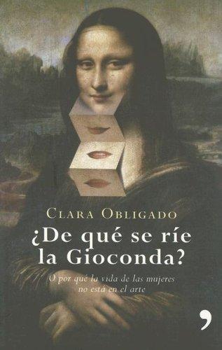 De Quese Rie La Gioconda? O Por Que La Vida De Las Mujeres No Esta En El Arte (Spanish Edition)