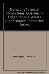Nonprofit Financial Committees: Overseeing Organizational Assets (Boardsource Committee Series)