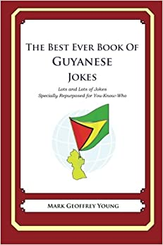 The Best Ever Book of Guyanese Jokes: Lots and Lots of Jokes Specially Repurposed for You-Know-Who