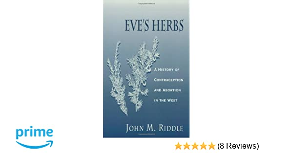 Eve's Herbs: A History of Contraception and Abortion in the
