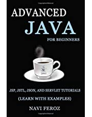 Advanced JAVA for Beginners: JSP, JSTL, JSON and SERVLET TUTORIALS (Learn with Examples)