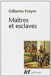 Maîtres et esclaves par Gilberto Freyre