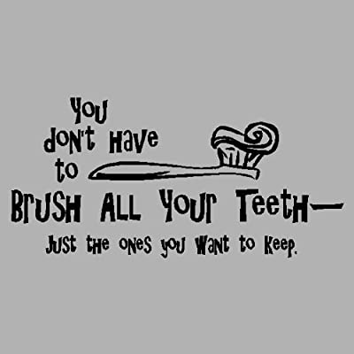 "You don't have to brush all your teeth....Funny Bathroom Wall Quote Words Sayings Removable Lettering 13"" X 27"", Black"