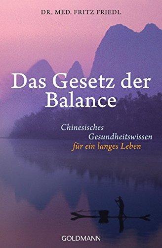 Das Gesetz der Balance: Chinesisches Gesundheitswissen für ein langes Leben