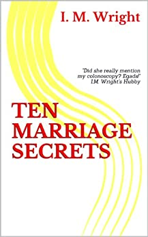 Ten Marriage Secrets: From an Expert (in Zilch) by [Wright, I.M.]