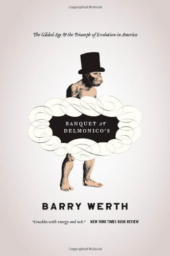 Banquet at Delmonico's: The Gilded Age and the Triumph of Evolution in America [Paperback] [2011] (Author) Barry Werth pdf