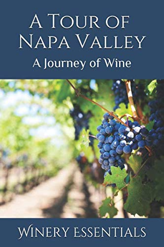 A Tour of Napa Valley: A Journey of Wine by Winery Essentials