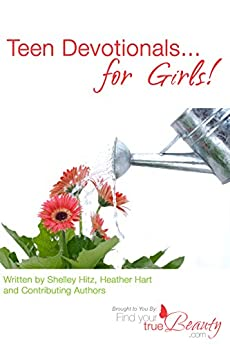 Teen Devotionals... for Girls! (True Beauty Books Book 3) by [Hart, Heather, Hitz, Shelley]