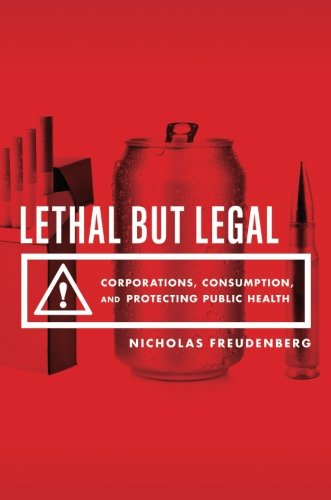 Lethal But Legal: Corporations, Consumption, and Protecting Public (Lethal System)