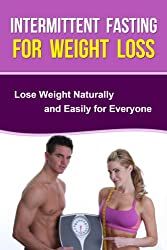 Intermittent Fasting for Weight Loss - Lose Weight Naturally and Easily for Everyone (Get Bonus Here) (English Edition)