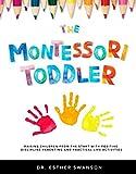 The Montessori Toddler: Raising children from the