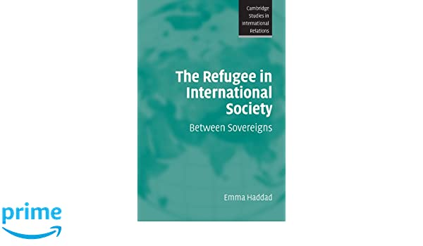 The refugee in international society : between sovereigns