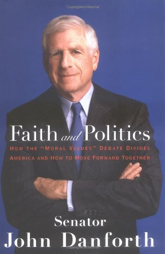 Cover of Faith and Politics: How the Moral Values Debate Divides America and How to Move Forward Together