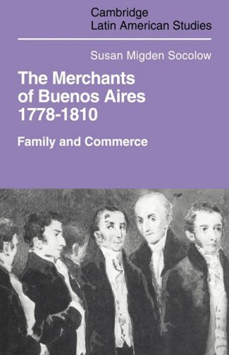 Merchants of Buenos Aires 1778-1810: Family and Commerce (Cambridge Latin American Studies)