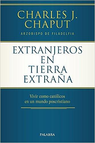 Vivir como católicos en un mundo poscritiano Mundo y cristianismo: Amazon.es: Charles J. Chaput, Diego Pereda: Libros