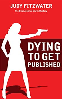 Dying to Get Published (The Jennifer Marsh Mysteries Book 1) by [Fitzwater, Judy]