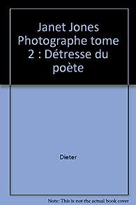 Janet Jones photographe, tome 2 : Détresse du poète par  Dieter