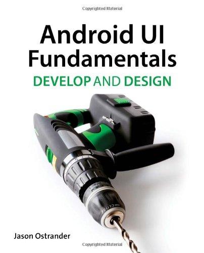 Android UI Fundamentals: Develop & Design by Jason Ostrander, Publisher : Peachpit Press