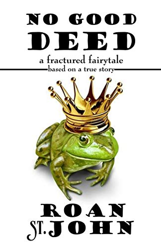 No Good Deed: A Fractured Fairy Tale based on a true story