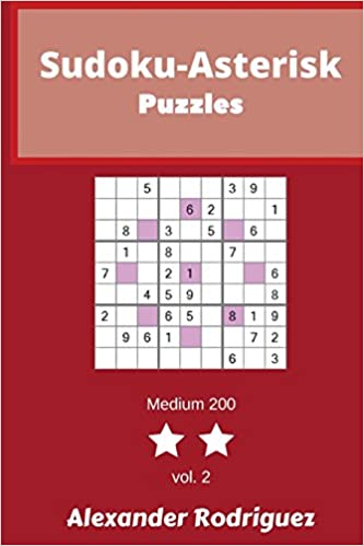 Sudoku-Asterisk Puzzles - Medium 200 vol  2: Alexander Rodriguez