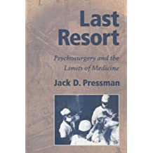 Last Resort: Psychosurgery and the Limits of Medicine