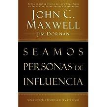 Seamos personas de influencia: Cómo impactar positivamente a los demás (Spanish Edition)
