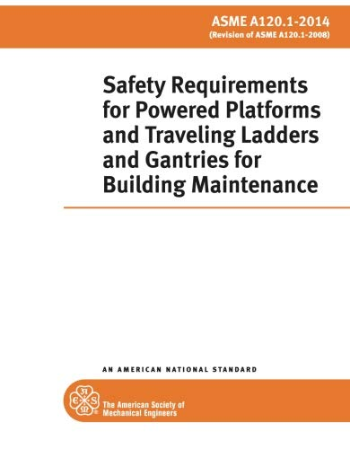 ASME A120.1-2014 Standard: Safety Requirements for Powered Platforms and Traveling Ladders and Gantries for Building Maintenance