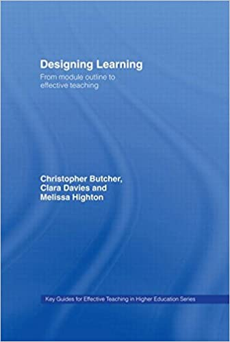Designing Learning: From Module Outline to Effective Teaching Key Guides for Effective Teaching in Higher Education