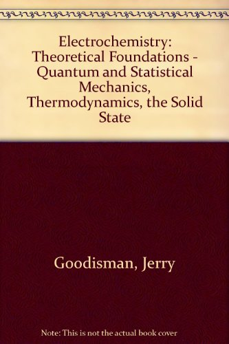 Electrochemistry: Theoretical Foundations - Quantum and Statistical Mechanics, Thermodynamics, the Solid (Solid State Thermo)