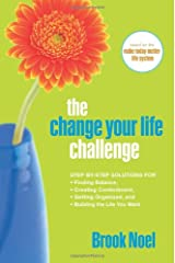 The Change Your Life Challenge: Step-by-Step Solutions for Finding Balance, Creating Contentment, Getting Organized, and Building the Life You Want Paperback