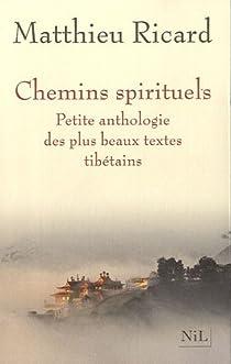 Chemins spirituels. Petite anthologie des plus beaux textes tibétains par Ricard