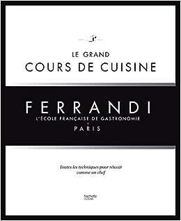 amazon.com: le grand cours de cuisine ferrandi: l'ecole francaise ... - Ecole Cuisine Paris