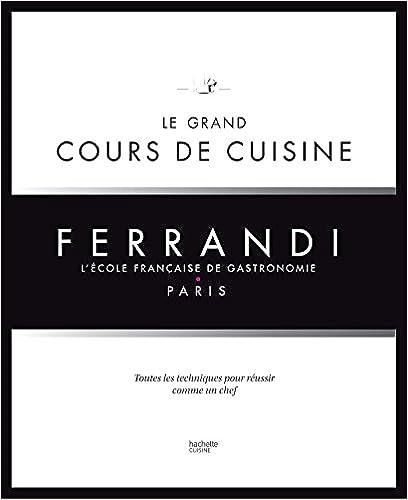 Amazon Com Le Grand Cours De Cuisine Ferrandi L Ecole Francaise
