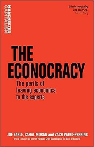 The Econocracy: The Perils of Leaving Economics to the ...