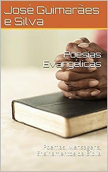 Poesias Evangélicas: Poemas, Mensagens, Ensinamentos da Bíblia por [e Silva, José Guimarães]