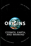 Origins: Cosmos, Earth, and Mankind