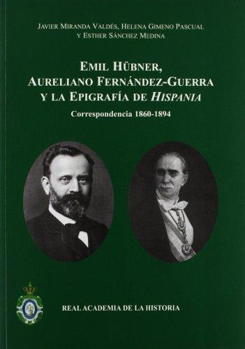 Descargar Libro Emil Hübner, Aureliano Fernández-guerra Y La Epigrafía De Hispania: Correspondencia 1860-1894. Javier Miranda Valdés