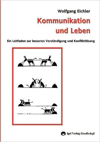 Book Kommunikation und Leben: Ein Leitfaden zur besseren Verst???ndigung und Konfliktl??sung by Eichler Wolfgang (2008-07-20)
