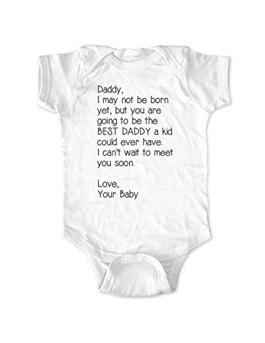 cuteandfunnykids Daddy, I May Not be Born Yet, But You Are Going to be The Best Daddy - Baby Birth Pregnancy (Newborn Bodysuit, White)