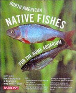 North American Native Fishes for the Home Aquarium: David M