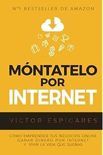 Móntatelo Por Internet: Cómo Emprender Tus Negocios Online, Ganar Dinero por Internet y Vivir