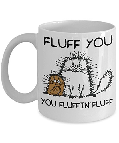 MORI-TM, Coffee Mug - Fluff You You Fluffin' Fluff 11oz and 15oz White Black Ceramic Cup - Best Funny Cat Gift for Men Women Dad Mom Boy -